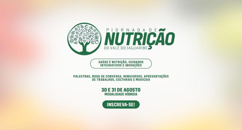 I Jornada de Nutrição do Vale do Jaguaribe: Saúde é Nutrição, Cuidados Integrativos e inovações